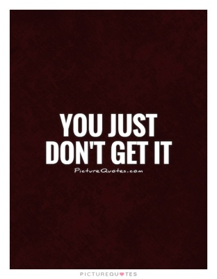 you-just-dont-get-it-quote-1